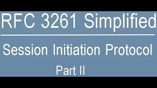 RFC 3261 Simplified: Session Initiation Protocol Part-Two