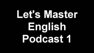 Let's Master English: Podcast 1 (an ESL podcast) (an English radio show!!)