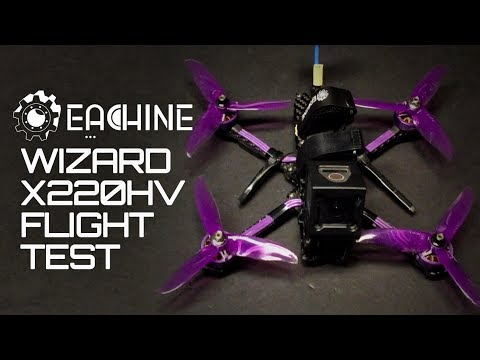 Eachine Wizard X220HV Test Flights 4s, 5s & 6s