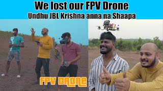 We lost our FPV Drone Undhu JBL Krishna anna na Shaapa