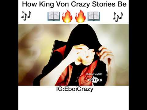 HOW KING VON CRAZY STORIES BE LIKE