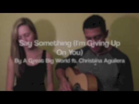 Say Something (I'm Giving Up On You) by A Great Big World ft. Christina Aguilera (Cover)