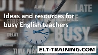 Ideas And Resources For Busy English Teachers From ELT-Training.com