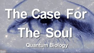 3. The Case for the Soul: Quantum Biology