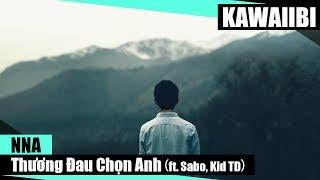 Thương Đau Chọn Anh - NNA ft. Sabo & Kid TD [ Video Lyrics ]