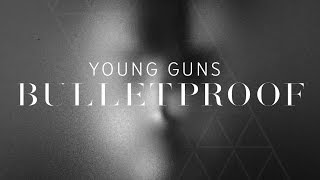 Young Guns - Bulletproof [Lyric Video]