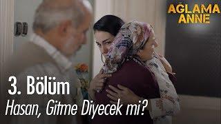 Hasan, Damla'ya Gitme Diyecek Mi? - Ağlama Anne 3. Bölüm