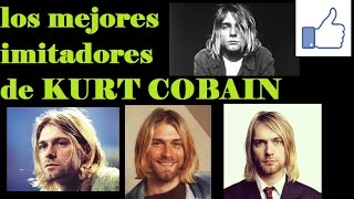 LOS MEJORES IMITADORES DE KURT COBAIN