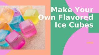 How To Make Flavored Ice Cubes