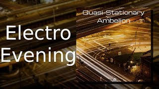 Ambelion: Electro Evening {Quasi-Stationary, Track 11)