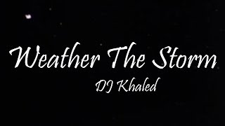 DJ Khaled   Weather The Storm Ft. Lil Baby & Meek Mill (Lyrics)
