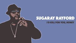 Sugaray Rayford - I'd Kill for You, Honey [Official Audio]