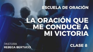 Pastora Rebeca Bertucci - La Oración Que Me Conduce A Mi Victoria (Escuela de Oración - Clase N°8)