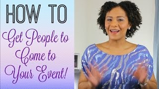 How To Get People To Come To Your Event! [Event Planning Tips]