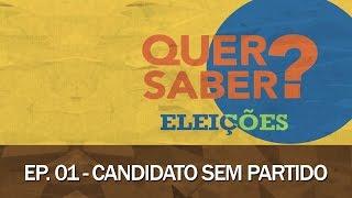Quer Saber - Episódio 01: CANDIDATO SEM PARTIDO