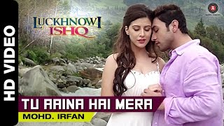 Tu Aaina Hai Mera Official Video | Luckhnowi Ishq | Mohd