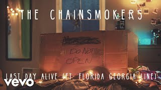The Chainsmokers & Florida Georgia Line - Last Day Alive (Audio)