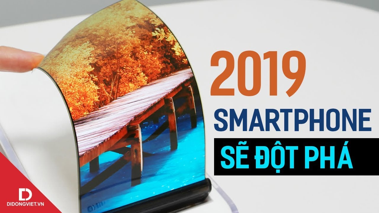 Smartphone 2018 rất tốt, nhưng chỉ là bước đệm cho 2019 đột phá thực sự?