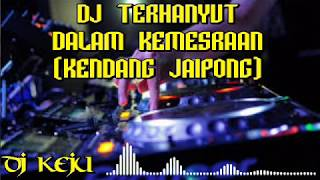 DJ TERHANYUT DALAM KEMESRAAN DJ TERBARU FULL BASS...