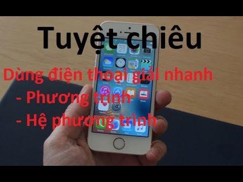 Dùng điện thoại để giải nhanh phương trình, hệ phương trình Thầy Nguyễn Văn Cam