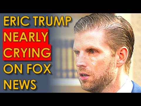 Eric Trump NEARLY CRYING on Fox News Interview Because People are mean to his Loser Dad