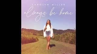 Carolyn Miller Always Be Home