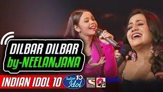 Dilbar Dilbar - Neelanjana - Neha Kakkar - Indian Idol 10 - 11 November 2018
