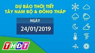 Dự báo Thời tiết ngày 24/1/2019 Tây Nam Bộ & Đồng Tháp | THDT