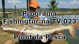 Programa Fishingtur na TV 023 - Point da Pesca