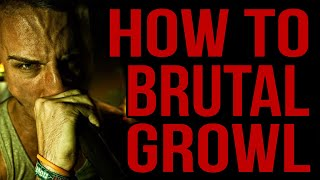 HOW TO BRUTAL GROWL   Basics & Advanced Techniques
