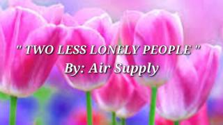 TWO LESS LONELY PEOPLE (Lyrics)=Air Supply=