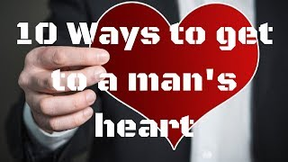 10 Ways to get to a man's heart