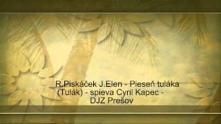 R.Piskáček J.Elen - Pieseň tuláka (Tulák) - spieva Cyril Kapec -  DJZ Prešov