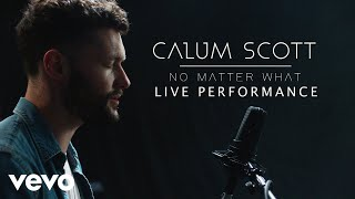 Calum Scott - No Matter What (Official Performance)