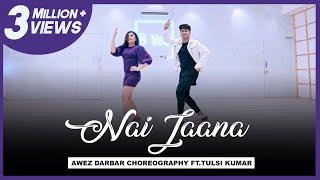 Nai Jaana Awez Darbar Choreography Ft Tulsi Kumar