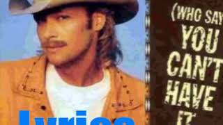 Alan Jackson - (Who Says) You Can't Have It All 1994 Lyrics