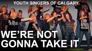"YSC ""We're Not Gonna Take It"" JUNIOR HI Division (Youth Singers of Calgary)"