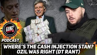 Where's The Cash Injection Stan? Ozil Was Right (DT Rant) | All Gunz Blazing Podcast
