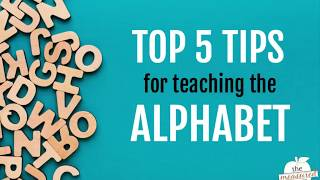 Top 5 Tips for Teaching the Alphabet