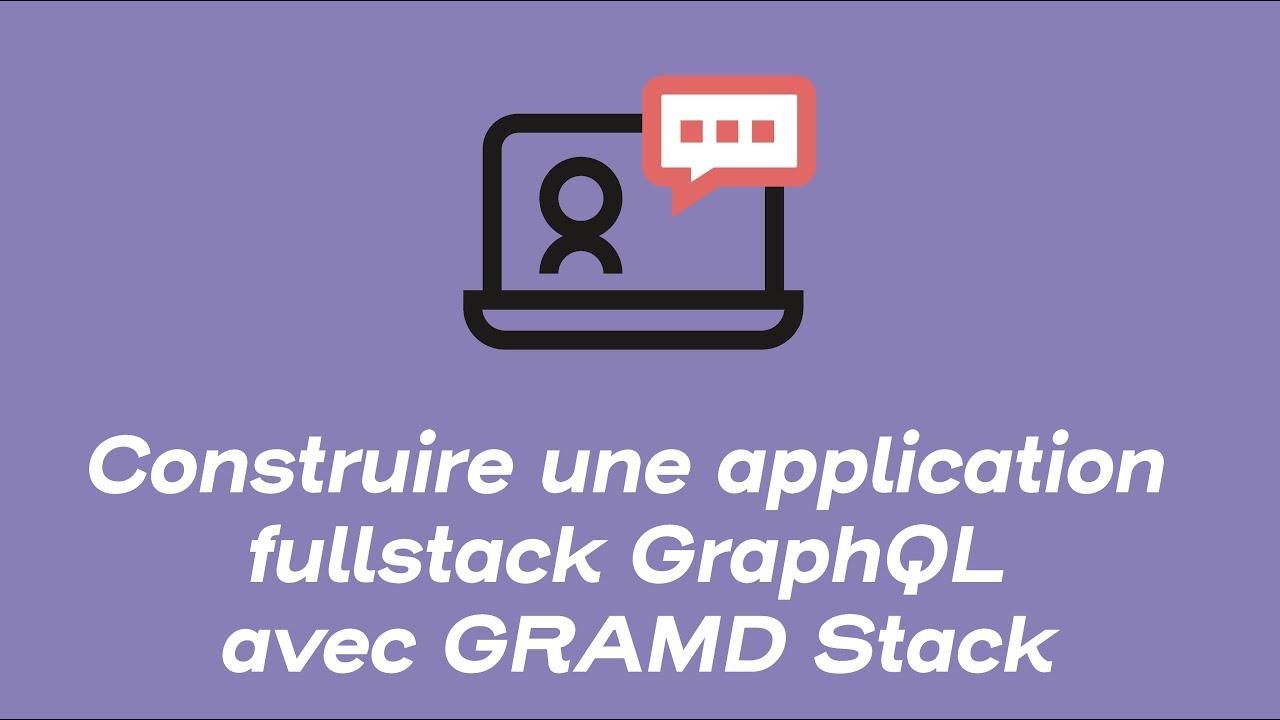 Construire une application fullstack GraphQL avec GRAMD Stack | Webinars