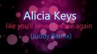 Alicia Keys - Like You'll Never See Me Again (Juddy Remix)