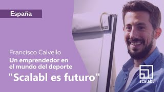 Francisco Calvello: SCALABL® Is the Future | Testimonial of an Entrepreneur in the World of Sport