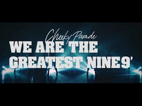 『WE ARE THE GREATEST NINE9'』 フルPV ( #CheekyParade )