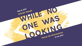 "Artist Panel, ""While No One Was Looking"" Exhibition"