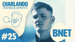 Charlando Tranquilamente #25 con BNET