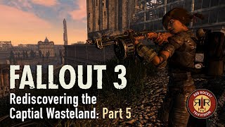 Fallout 3 - Rediscovering the Capital Wasteland - PC Modded - Part 5