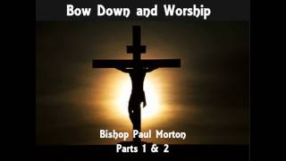 Bow Down and Worship by Bishop Paul S. Morton
