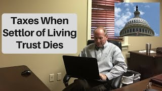 Tax Consequences When Living Trust Settlor Dies