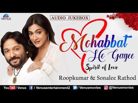 Roop Kumar & Sonali Rathod  Mohabbat Ho Gayee  Nakul Kapoor, Kiran Rathod  Best Hindi Romantic Songs