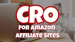 The Only Guide to Conversion Rate Optimization for Amazon Affiliate Sites You'll Ever Need!
